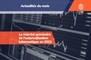 IT Outsourcing Informatique Actualites du Mois Marche Externalisation Informatique 2021 FR Post MonthJan 1
