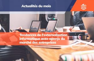 IT Outsourcing Informatique Actualites du Mois Tendances Externalisation FR Post MonthFeb