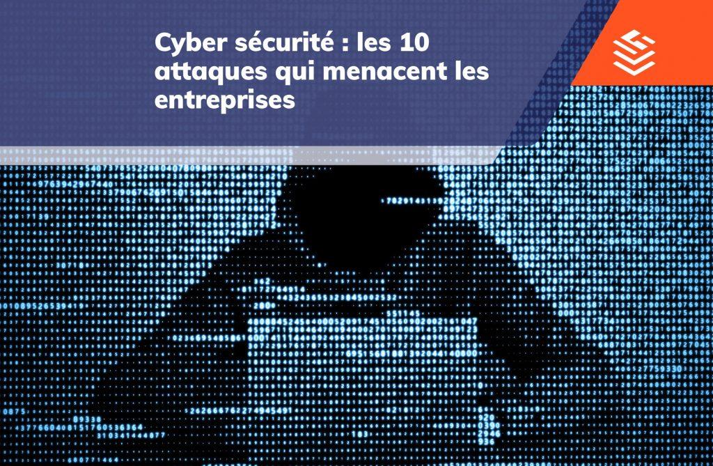cybersécurité 10 attaques menaçants les entreprises